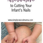 A Safer Alternative to Cutting Your Infant's Nails