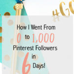 How I Went from 0 to 1,000 Pinterest Followers in 6 Days!