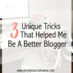 3 Tricks That Helped Me Be A Better Blogger