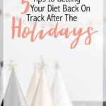 5 Tips to Getting Your Diet Back on Track after the Holidays
