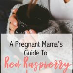 A Pregnant Mama's Guide to Red Raspberry Leaf