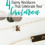 I have been looking for jewelry that would help me remember and celebrate my children. I am so glad that I found this collection of dainty necklaces.